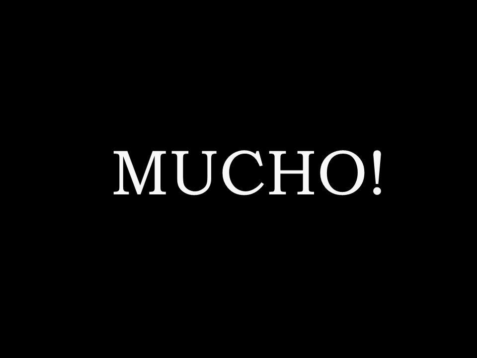 MUCHO!