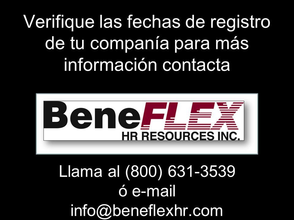 Verifique las fechas de registro de tu companía para más información contacta Llama al (800) 631-3539 ó e-mail info@beneflexhr.com