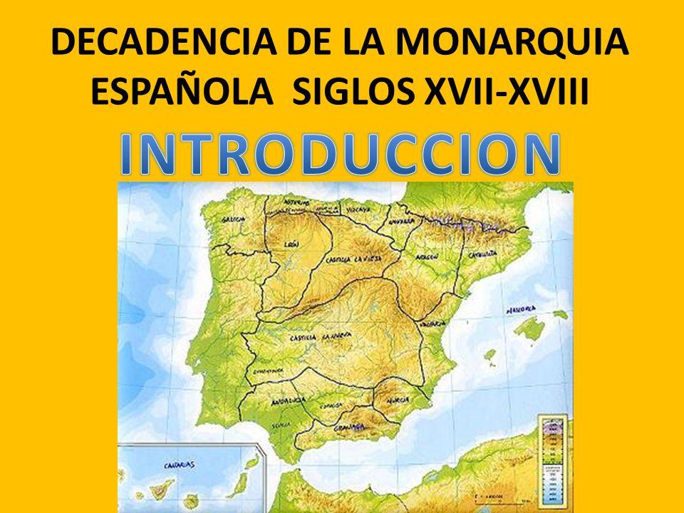 DECADENCIA DE LA MONARQUIA ESPAÑOLA SIGLOS XVII-XVIII