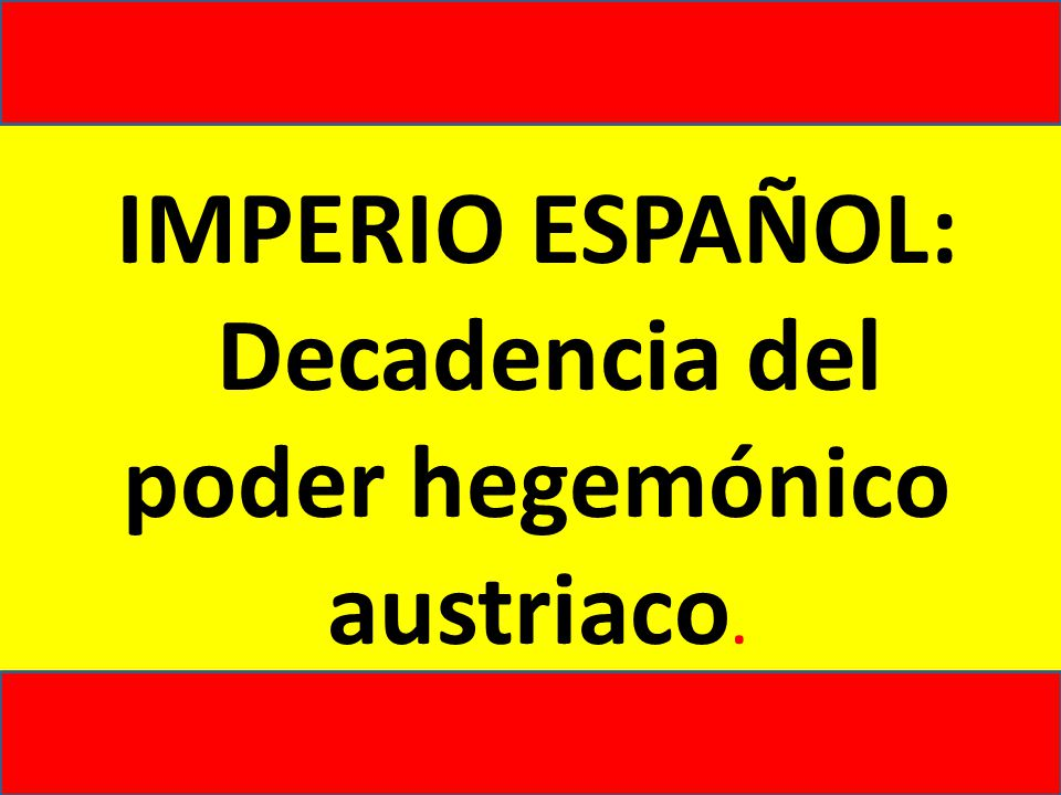 IMPERIO ESPAÑOL: Decadencia del poder hegemónico austriaco.