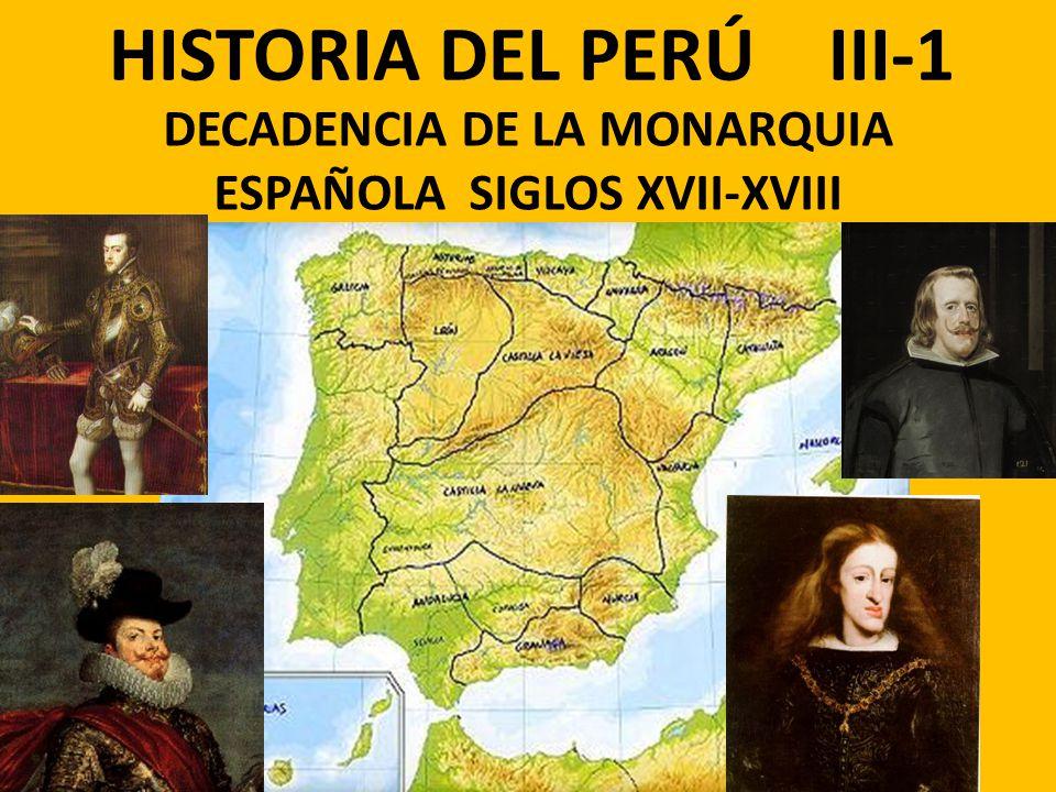 HISTORIA DEL PERÚ III-1 DECADENCIA DE LA MONARQUIA ESPAÑOLA SIGLOS XVII-XVIII