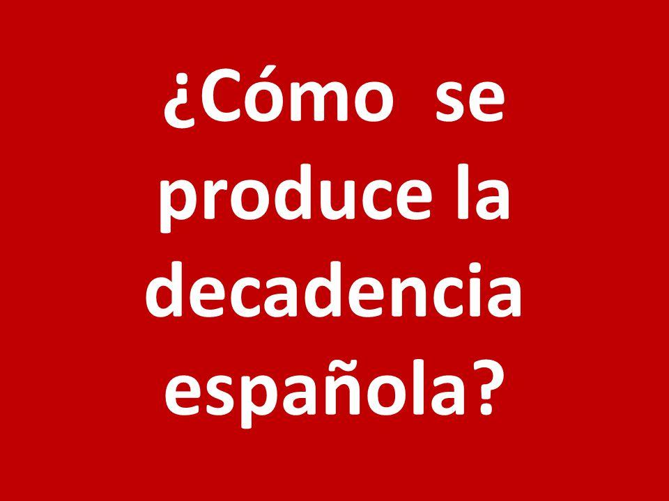 ¿Cómo se produce la decadencia española?