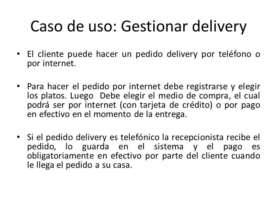Caso de uso: Gestionar delivery El cliente puede hacer un pedido delivery por teléfono o por internet. Para hacer el pedido por internet debe registra