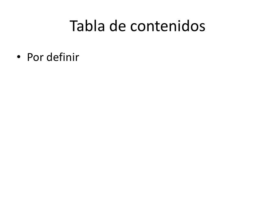 Tabla de contenidos Por definir