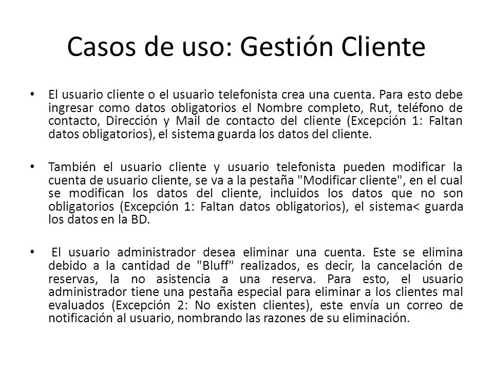 Casos de uso: Gestión Cliente El usuario cliente o el usuario telefonista crea una cuenta. Para esto debe ingresar como datos obligatorios el Nombre c