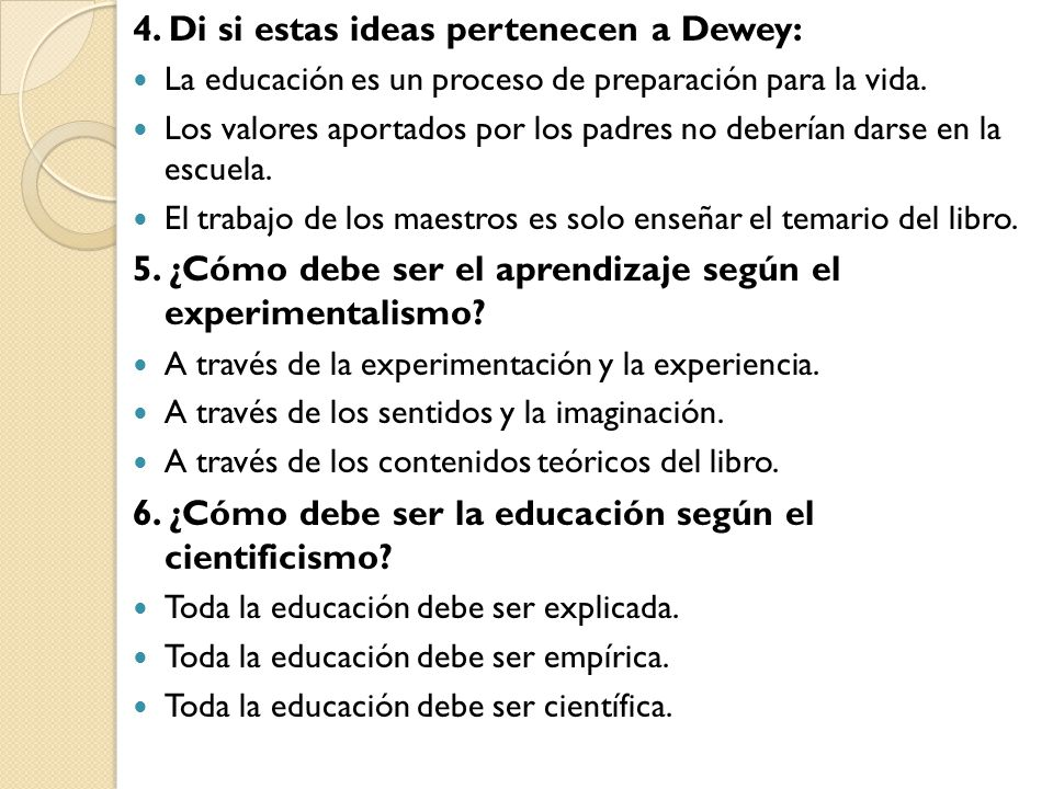 4. Di si estas ideas pertenecen a Dewey: La educación es un proceso de preparación para la vida. Los valores aportados por los padres no deberían dars