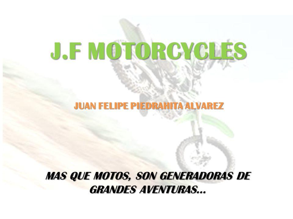 J.F MOTORCYCLES MAS QUE MOTOS, SON GENERADORAS DE GRANDES AVENTURAS… JUAN FELIPE PIEDRAHITA ALVAREZ