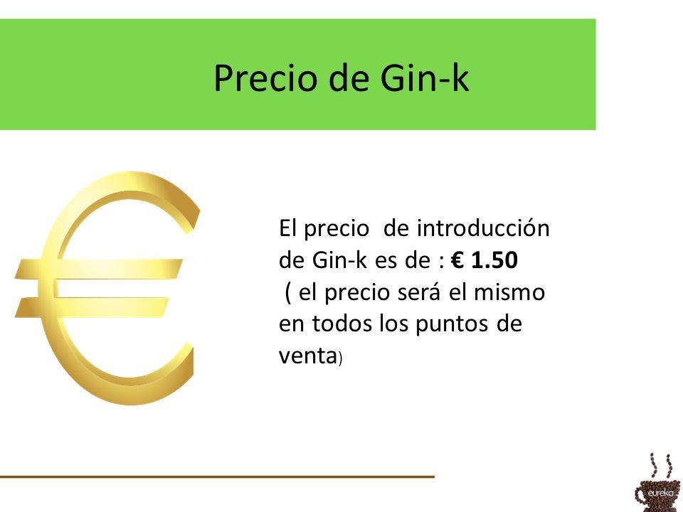 Precio de Gin-k El precio de introducción de Gin-k es de : 1.50 ( el precio será el mismo en todos los puntos de venta )