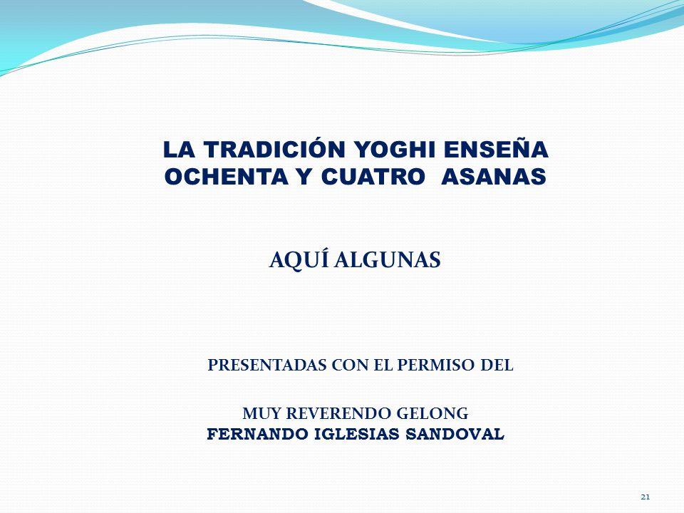 LA TRADICIÓN YOGHI ENSEÑA OCHENTA Y CUATRO ASANAS AQUÍ ALGUNAS PRESENTADAS CON EL PERMISO DEL MUY REVERENDO GELONG FERNANDO IGLESIAS SANDOVAL 21