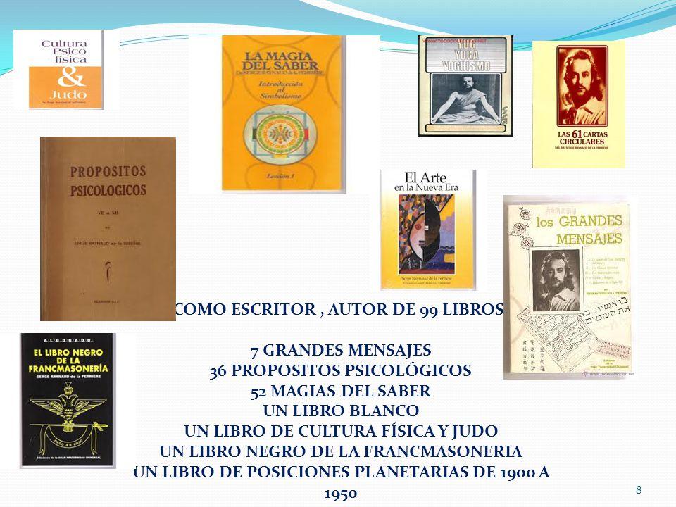 COMO ESCRITOR, AUTOR DE 99 LIBROS. 7 GRANDES MENSAJES 36 PROPOSITOS PSICOLÓGICOS 52 MAGIAS DEL SABER UN LIBRO BLANCO UN LIBRO DE CULTURA FÍSICA Y JUDO