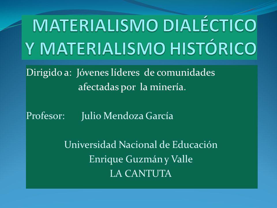 Dirigido a: Jóvenes líderes de comunidades afectadas por la minería. Profesor:Julio Mendoza García Universidad Nacional de Educación Enrique Guzmán y