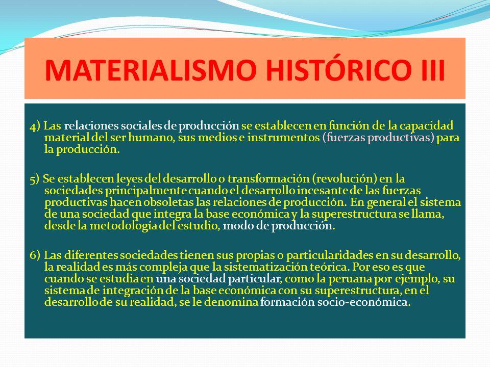 MATERIALISMO HISTÓRICO III 4) Las relaciones sociales de producción se establecen en función de la capacidad material del ser humano, sus medios e ins