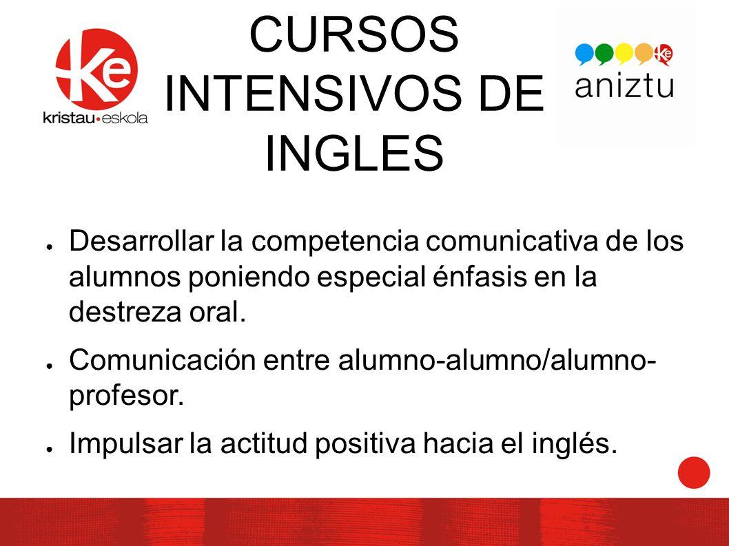 CURSOS INTENSIVOS DE INGLES Desarrollar la competencia comunicativa de los alumnos poniendo especial énfasis en la destreza oral.
