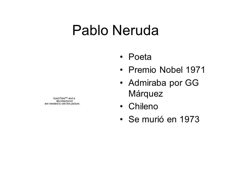 Pablo Neruda Poeta Premio Nobel 1971 Admiraba por GG Márquez Chileno Se murió en 1973