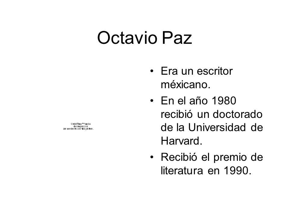 Octavio Paz Era un escritor méxicano. En el año 1980 recibió un doctorado de la Universidad de Harvard. Recibió el premio de literatura en 1990.