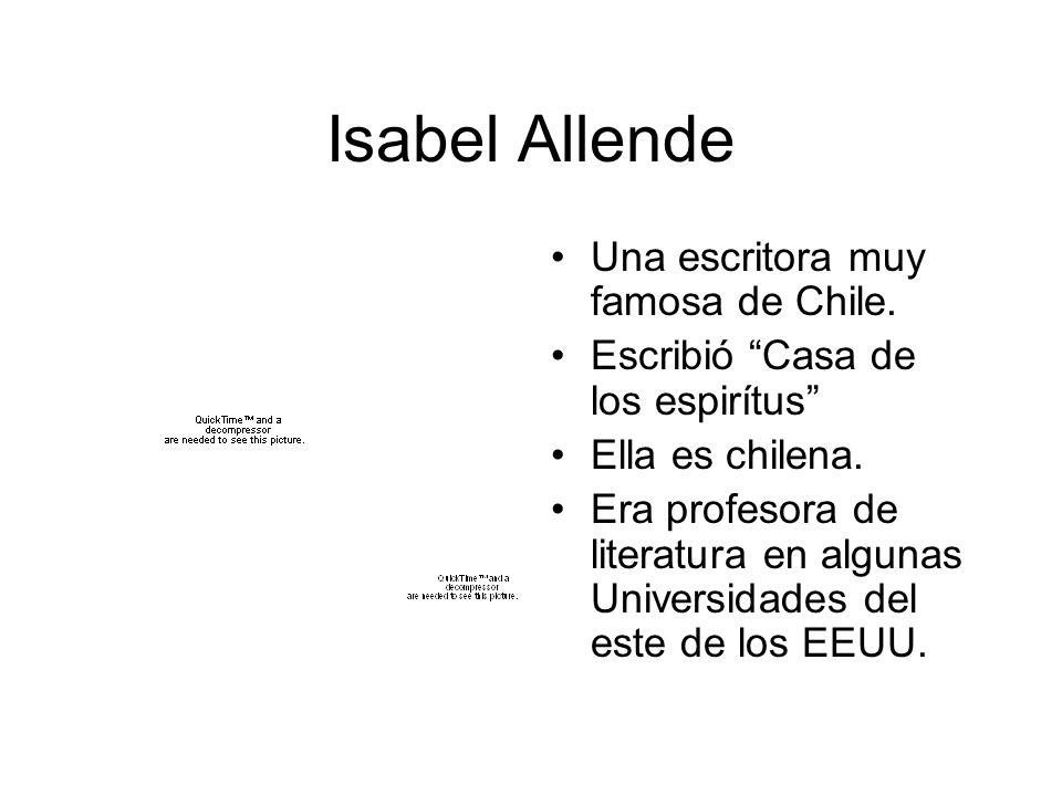 Isabel Allende Una escritora muy famosa de Chile. Escribió Casa de los espirítus Ella es chilena. Era profesora de literatura en algunas Universidades