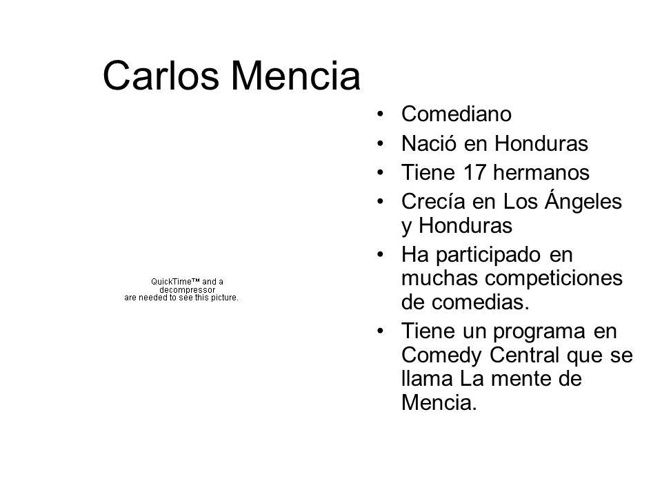 Carlos Mencia Comediano Nació en Honduras Tiene 17 hermanos Crecía en Los Ángeles y Honduras Ha participado en muchas competiciones de comedias. Tiene