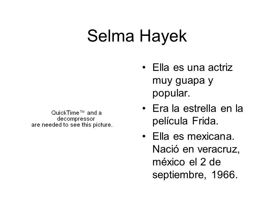 Selma Hayek Ella es una actriz muy guapa y popular. Era la estrella en la película Frida. Ella es mexicana. Nació en veracruz, méxico el 2 de septiemb