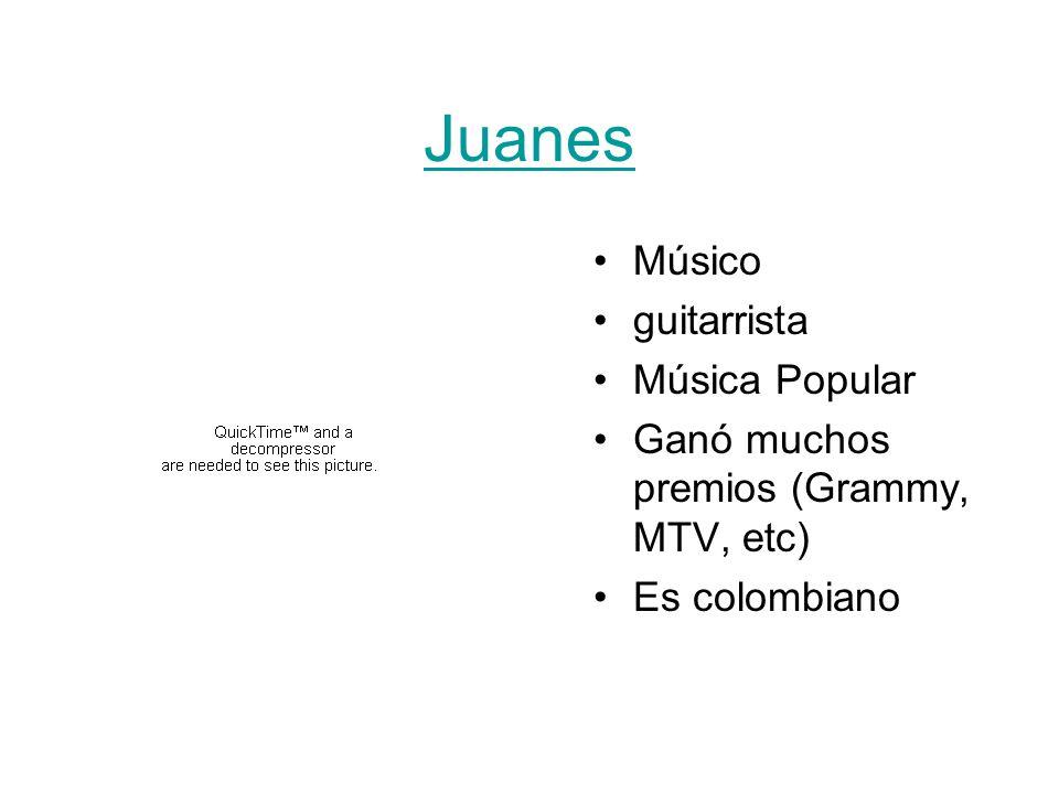 Juanes Músico guitarrista Música Popular Ganó muchos premios (Grammy, MTV, etc) Es colombiano
