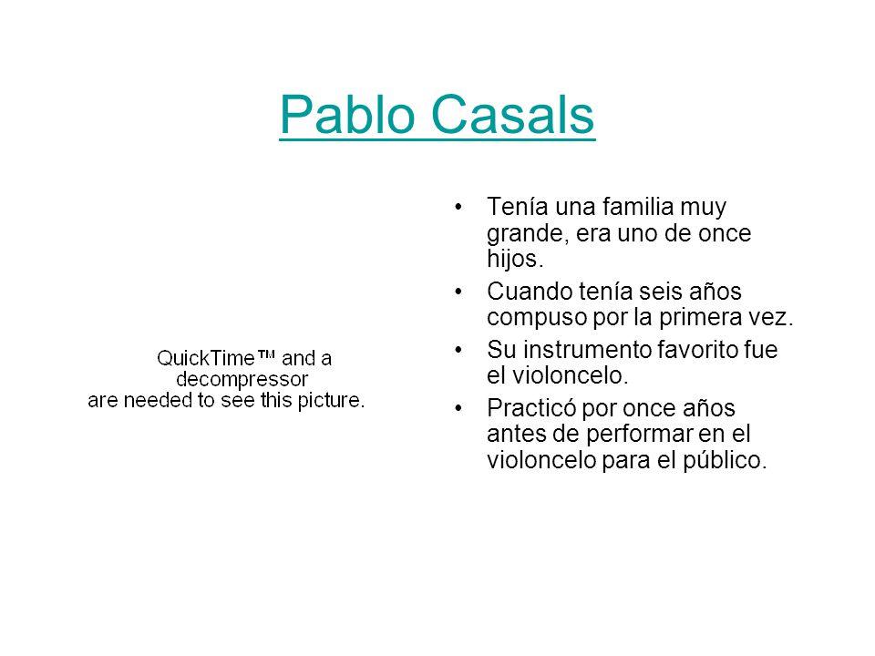Pablo Casals Tenía una familia muy grande, era uno de once hijos. Cuando tenía seis años compuso por la primera vez. Su instrumento favorito fue el vi