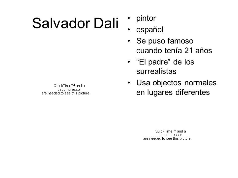Salvador Dali pintor español Se puso famoso cuando tenía 21 años El padre de los surrealistas Usa objectos normales en lugares diferentes