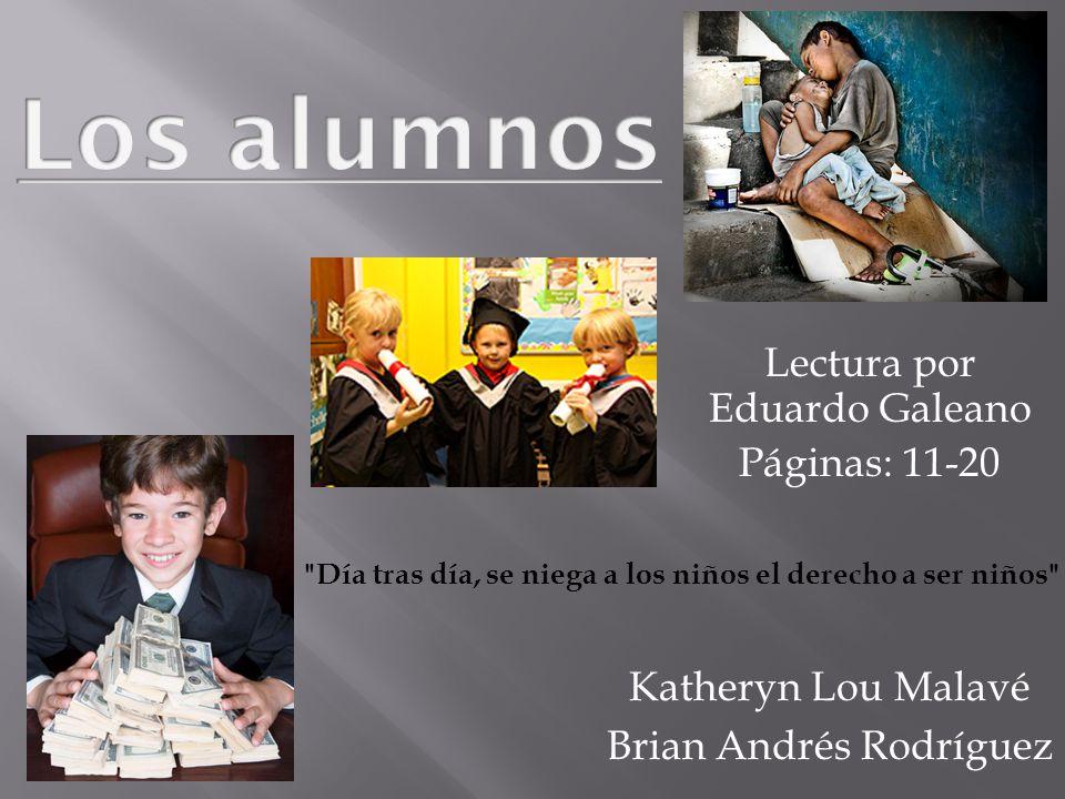 Katheryn Lou Malavé Brian Andrés Rodríguez Lectura por Eduardo Galeano Páginas: 11-20 Día tras día, se niega a los niños el derecho a ser niños