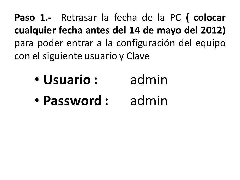 Paso 1.- Retrasar la fecha de la PC ( colocar cualquier fecha antes del 14 de mayo del 2012) para poder entrar a la configuración del equipo con el si