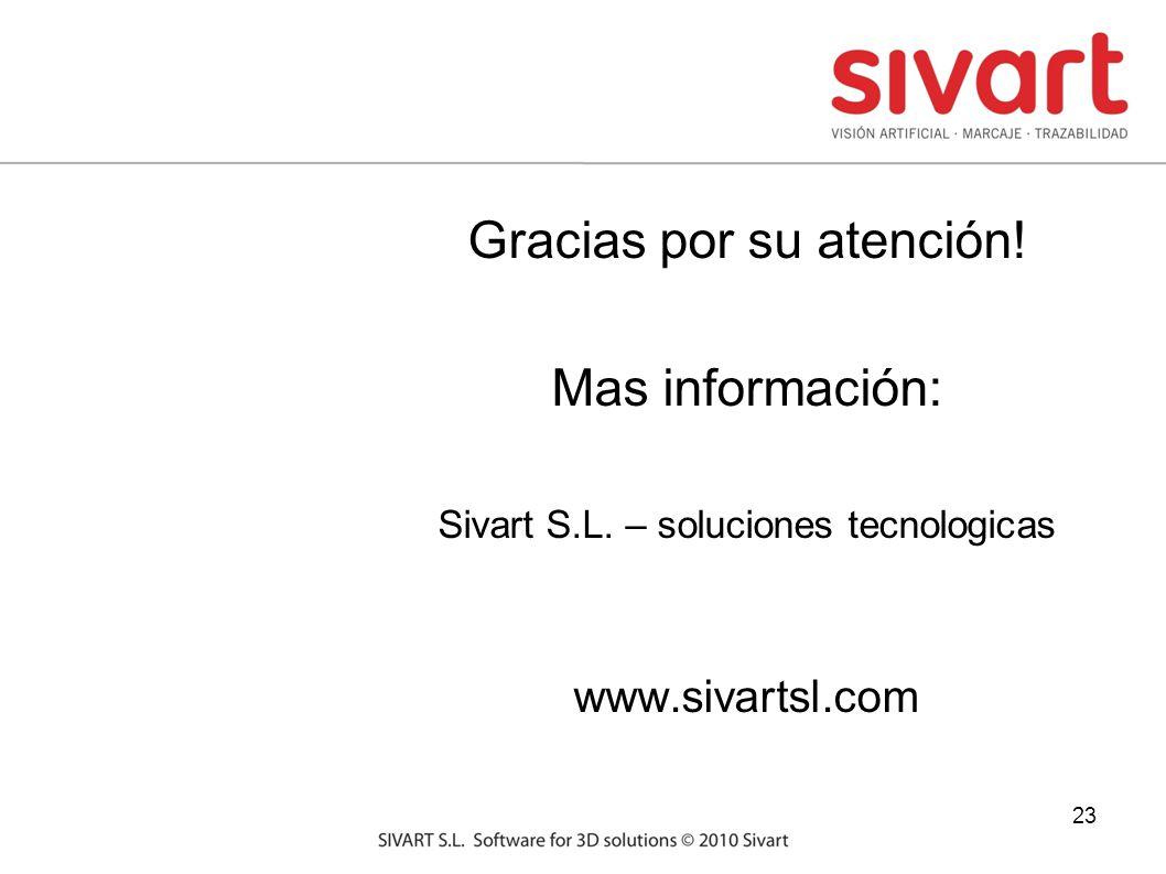 23 Gracias por su atención! Mas información: Sivart S.L. – soluciones tecnologicas www.sivartsl.com