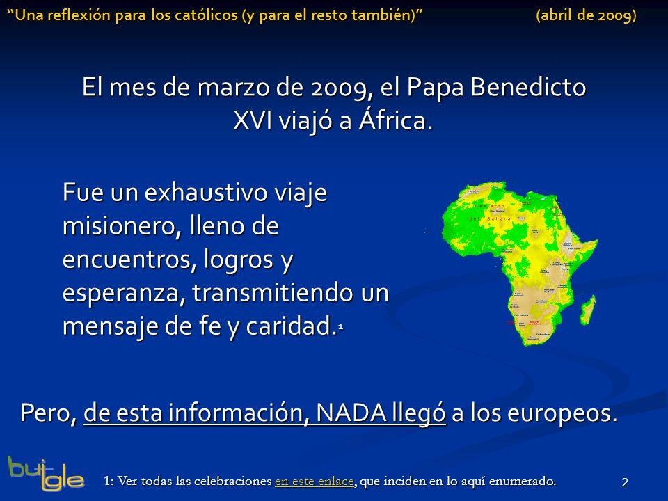 2 Una reflexión para los católicos (y para el resto también) (abril de 2009) El mes de marzo de 2009, el Papa Benedicto XVI viajó a África.