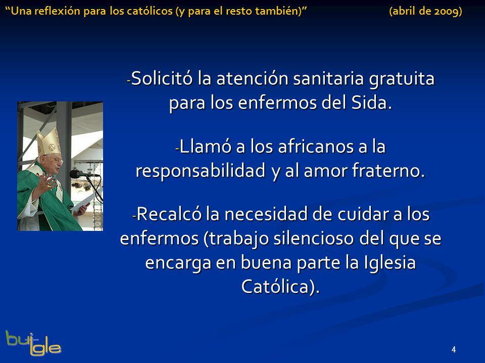 4 Una reflexión para los católicos (y para el resto también) (abril de 2009) - Solicitó la atención sanitaria gratuita para los enfermos del Sida.