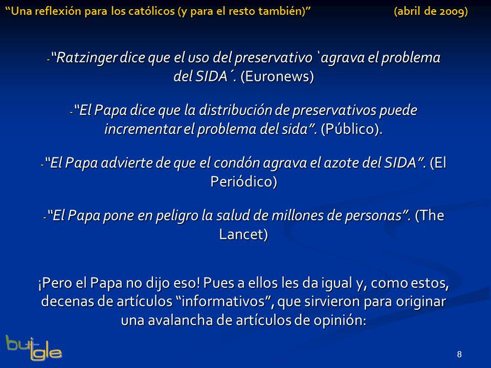 8 Una reflexión para los católicos (y para el resto también) (abril de 2009) - Ratzinger dice que el uso del preservativo `agrava el problema del SIDA´.