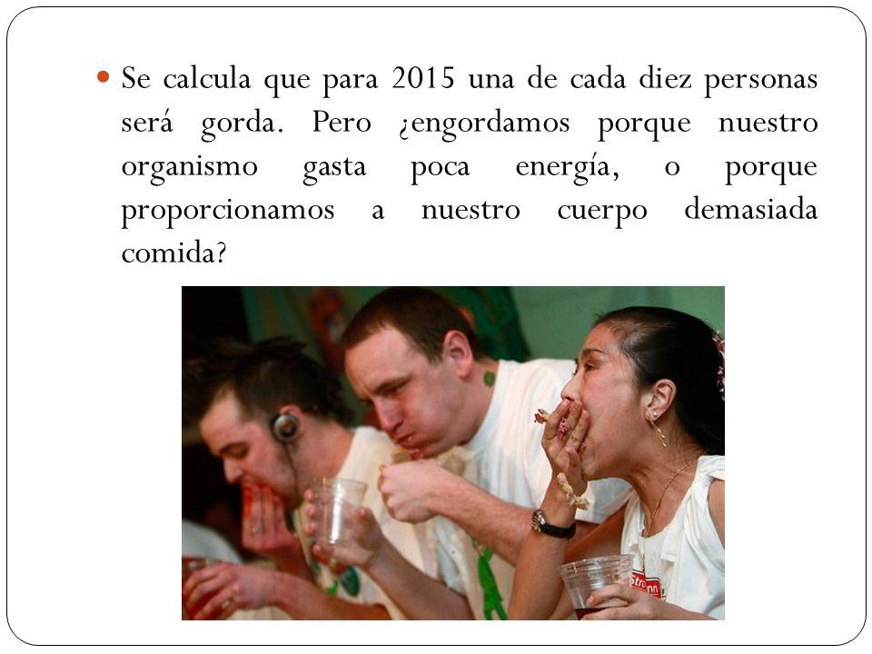 Se calcula que para 2015 una de cada diez personas será gorda.