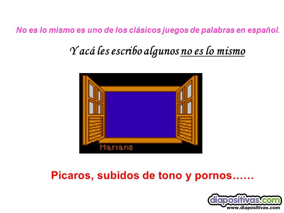 No es lo mismo es uno de los clásicos juegos de palabras en español. Y acá les escribo algunos no es lo mismo Picaros, subidos de tono y pornos……