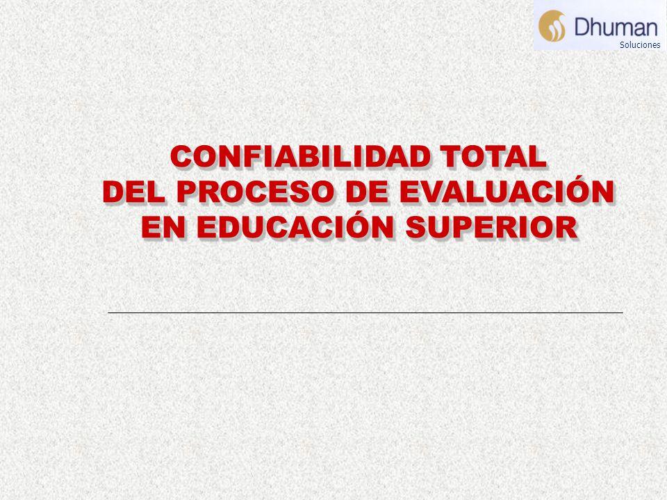 CONFIABILIDAD TOTAL DEL PROCESO DE EVALUACIÓN EN EDUCACIÓN SUPERIOR CONFIABILIDAD TOTAL DEL PROCESO DE EVALUACIÓN EN EDUCACIÓN SUPERIOR Soluciones
