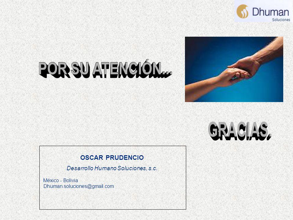 OSCAR PRUDENCIO Desarrollo Humano Soluciones, s.c. México - Bolivia Dhuman.soluciones@gmail.com Soluciones