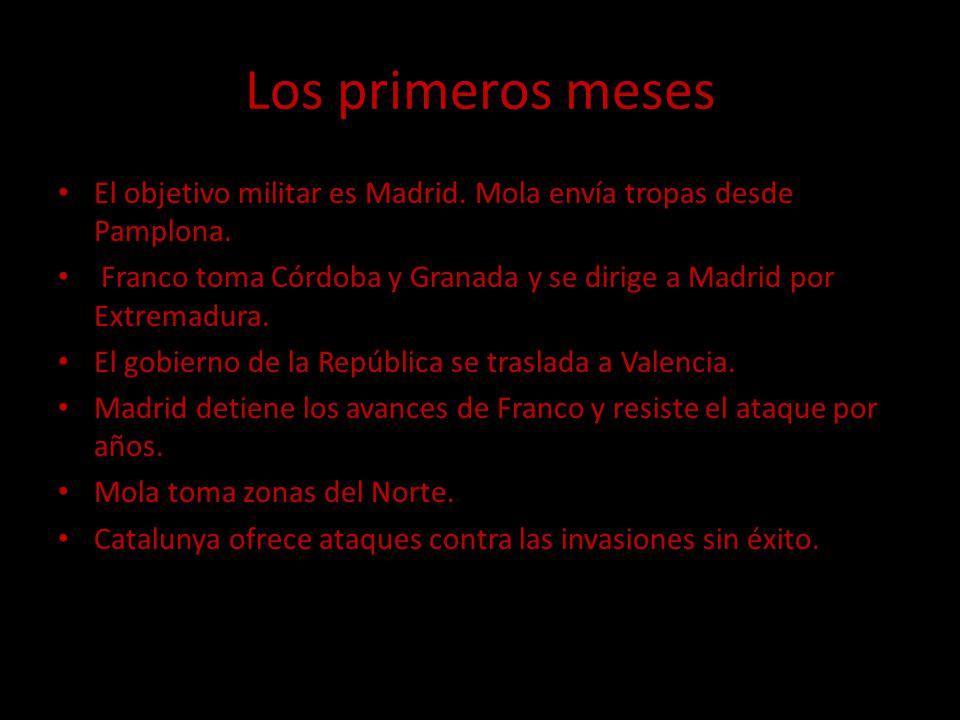Los primeros meses El objetivo militar es Madrid. Mola envía tropas desde Pamplona. Franco toma Córdoba y Granada y se dirige a Madrid por Extremadura