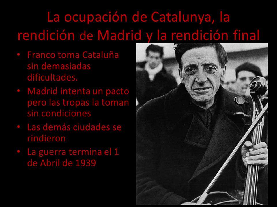 La ocupación de Catalunya, la rendición de Madrid y la rendición final Franco toma Cataluña sin demasiadas dificultades. Madrid intenta un pacto pero