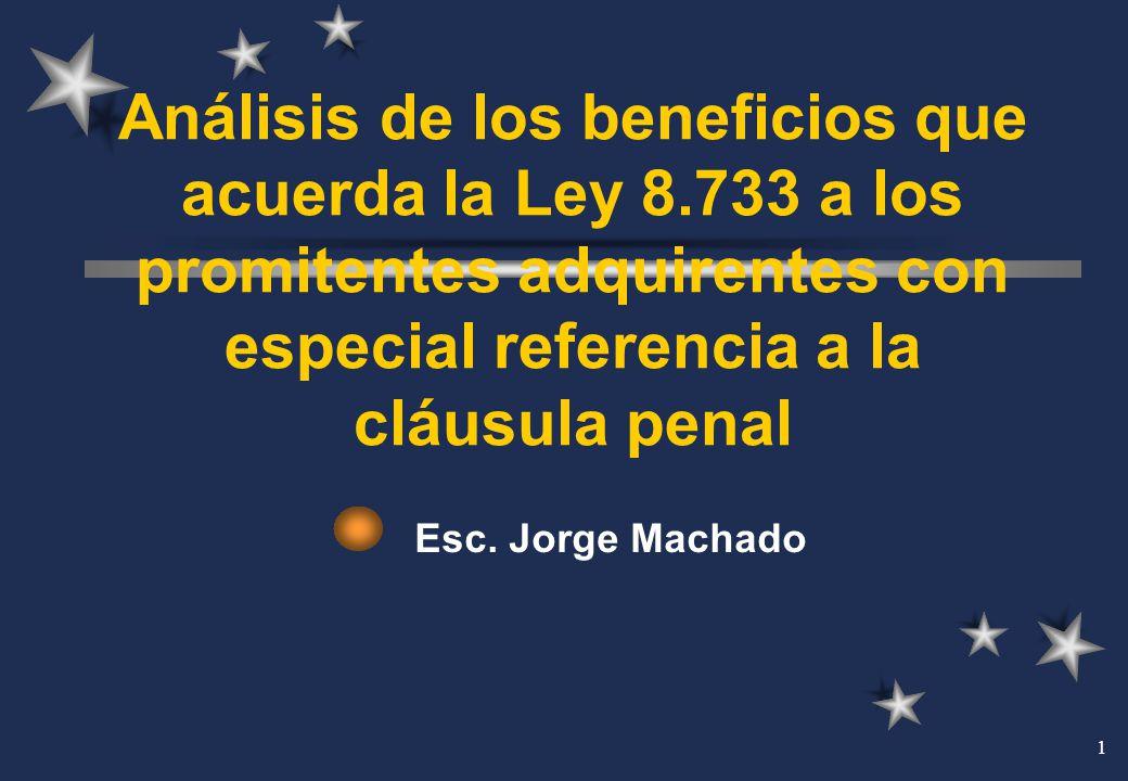 1 Análisis de los beneficios que acuerda la Ley 8.733 a los promitentes adquirentes con especial referencia a la cláusula penal Esc. Jorge Machado