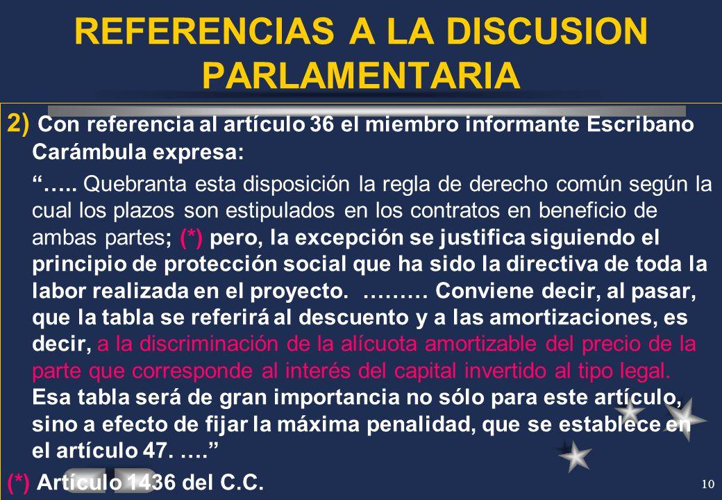 10 REFERENCIAS A LA DISCUSION PARLAMENTARIA 2) Con referencia al artículo 36 el miembro informante Escribano Carámbula expresa: ….. Quebranta esta dis