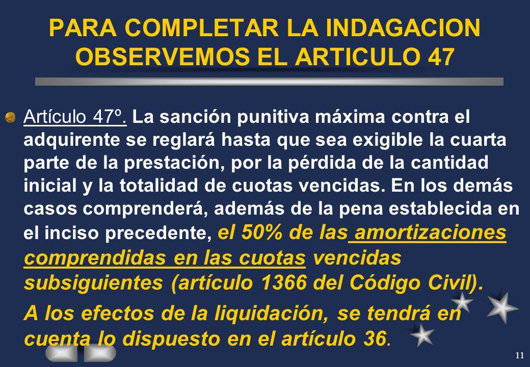11 PARA COMPLETAR LA INDAGACION OBSERVEMOS EL ARTICULO 47 Artículo 47º. La sanción punitiva máxima contra el adquirente se reglará hasta que sea exigi