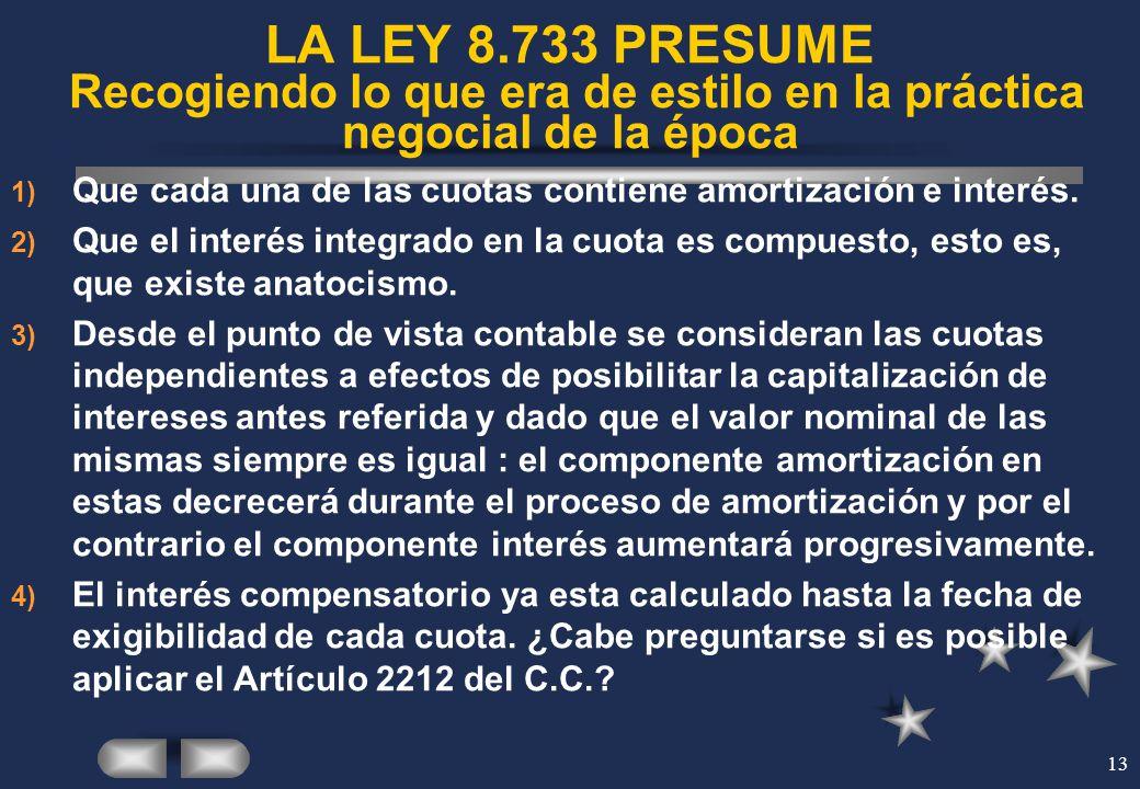 13 LA LEY 8.733 PRESUME Recogiendo lo que era de estilo en la práctica negocial de la época 1) Que cada una de las cuotas contiene amortización e inte
