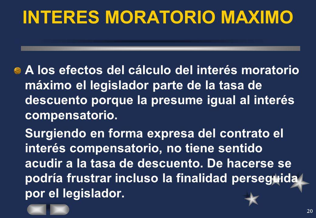 20 INTERES MORATORIO MAXIMO A los efectos del cálculo del interés moratorio máximo el legislador parte de la tasa de descuento porque la presume igual