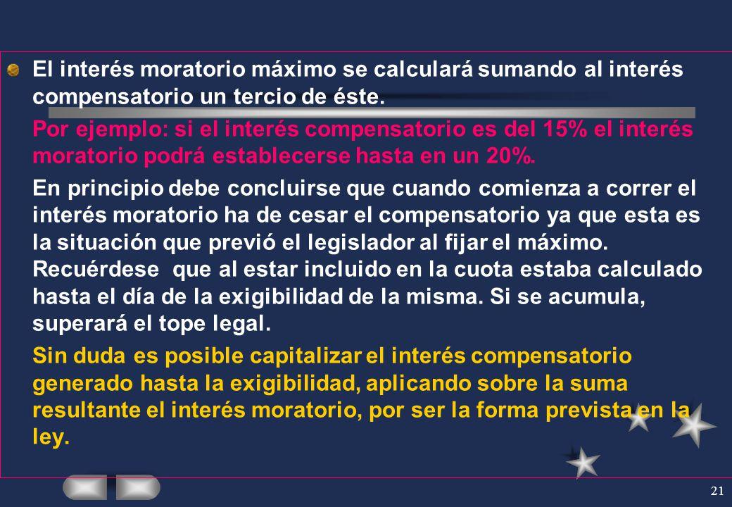 21 El interés moratorio máximo se calculará sumando al interés compensatorio un tercio de éste. Por ejemplo: si el interés compensatorio es del 15% el