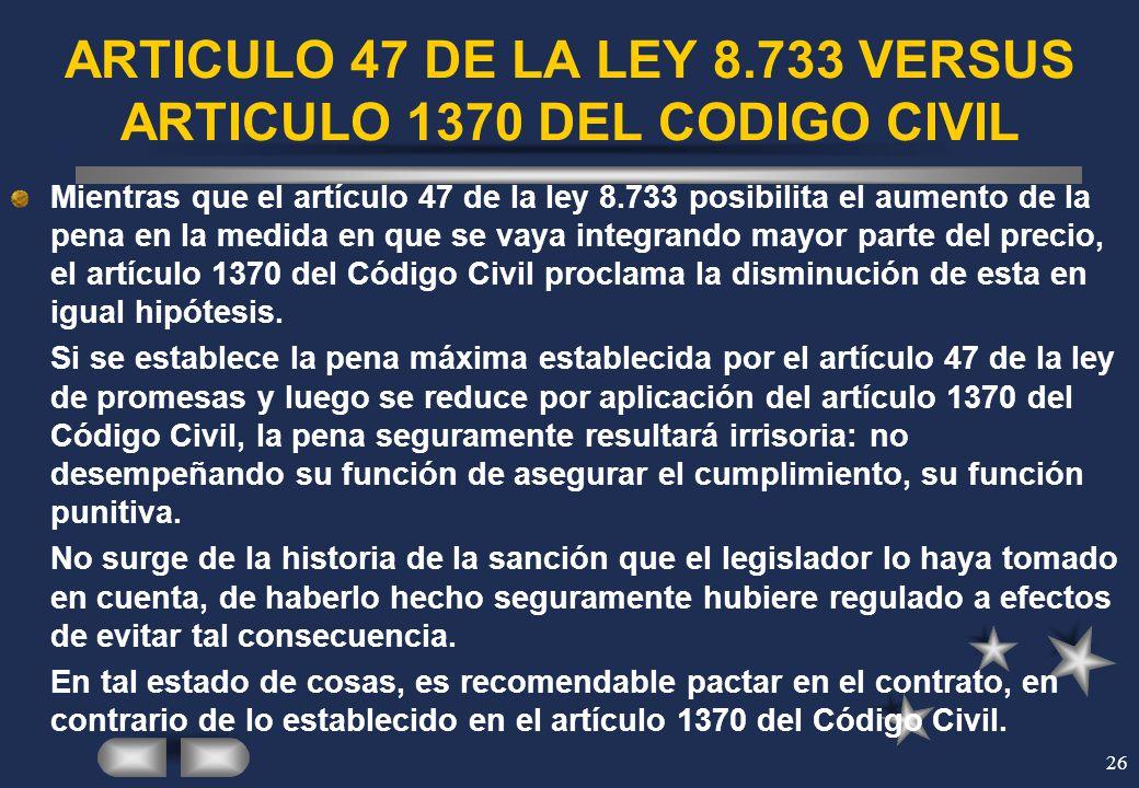 26 ARTICULO 47 DE LA LEY 8.733 VERSUS ARTICULO 1370 DEL CODIGO CIVIL Mientras que el artículo 47 de la ley 8.733 posibilita el aumento de la pena en l
