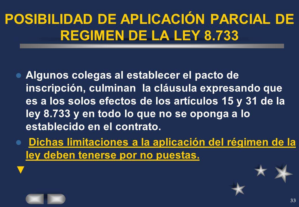 33 POSIBILIDAD DE APLICACIÓN PARCIAL DE REGIMEN DE LA LEY 8.733 Algunos colegas al establecer el pacto de inscripción, culminan la cláusula expresando
