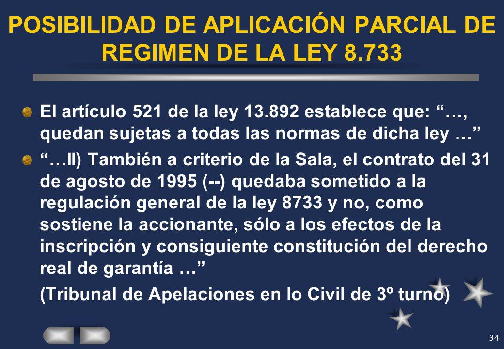 34 POSIBILIDAD DE APLICACIÓN PARCIAL DE REGIMEN DE LA LEY 8.733 El artículo 521 de la ley 13.892 establece que: …, quedan sujetas a todas las normas d