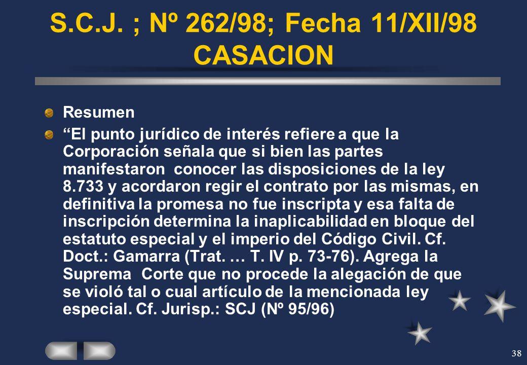 38 S.C.J. ; Nº 262/98; Fecha 11/XII/98 CASACION Resumen El punto jurídico de interés refiere a que la Corporación señala que si bien las partes manife