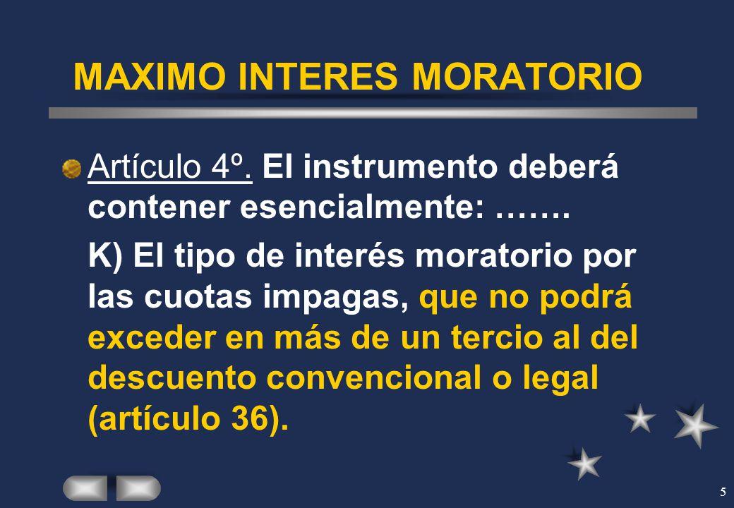 5 MAXIMO INTERES MORATORIO Artículo 4º. El instrumento deberá contener esencialmente: ……. K) El tipo de interés moratorio por las cuotas impagas, que