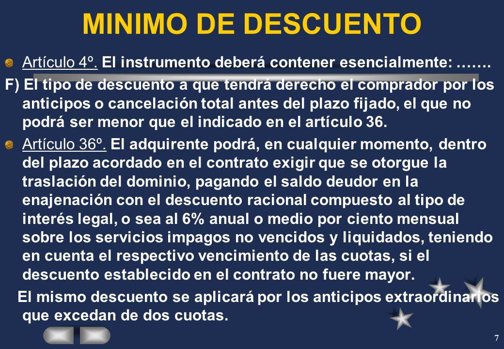 7 MINIMO DE DESCUENTO Artículo 4º. El instrumento deberá contener esencialmente: ……. F) El tipo de descuento a que tendrá derecho el comprador por los