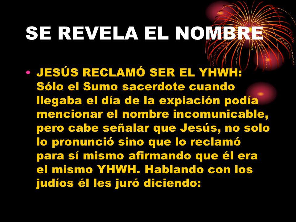 SE REVELA EL NOMBRE Esto indicaría indiscutiblemente que Jehová del Antiguo Testamento es Jesús del Nuevo Testamento y por ello, el nombre de Jehová n